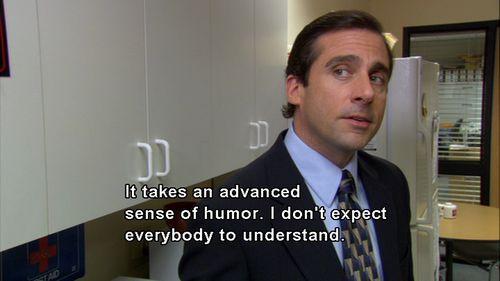 It takes an advanced sense of humor